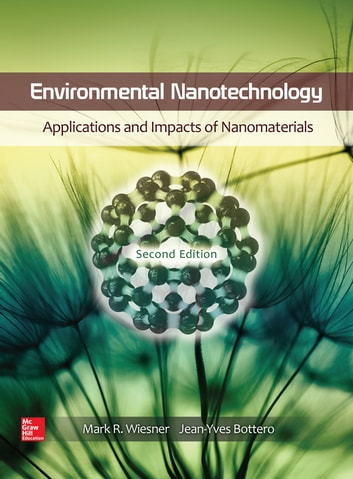 Environmental Nanotechnology: Applications and Impacts of Nanomaterials, Second Edition ebook by Mark Wiesner,Jean-Yves Bottero