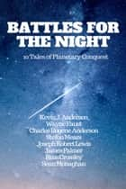 Battles For The Night - 10 Tales Of Planetary Conquest ebook by Kevin J. Anderson, Wayne Faust, Charles Eugene Anderson,...