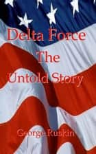 Delta Force-The Untold Story ebook by George Ruskin