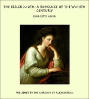 The Black Moth: A Romance of the XVIIIth Century ebook by Georgette Heyer