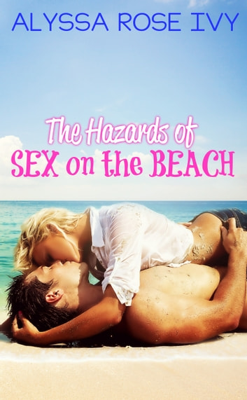 The Hazards of Sex on the Beach ebook by Alyssa Rose Ivy