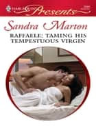 Raffaele: Taming His Tempestuous Virgin - An Emotional and Sensual Romance ebook by Sandra Marton