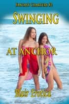 "Swinging At Anchor - Book 2 of ""Fantasy Charters"" ebook by Blair Erotica"