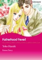 Fatherhood Fever! (Harlequin Comics) - Harlequin Comics ebook by Emma Darcy, Yoko Hazuki