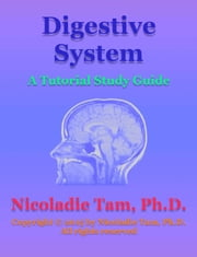 Digestive System: A Tutorial Study Guide ebook by Nicoladie Tam