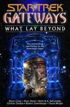 Gateways Book Seven: What Lay Beyond - Star Trek All Series ebook by Various