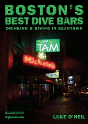 Boston's Best Dive Bars - Drinking and Diving in Beantown ebook by Luke O'Neil