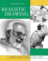Secrets to Realistic Drawing ebook by Carrie Stuart Parks,Rick Parks