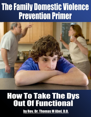 The Family Domestic Violence Prevention Primer: How to Take the Dys Out of Functional