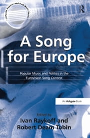A Song for Europe - Popular Music and Politics in the Eurovision Song Contest ebook by RobertDeam Tobin