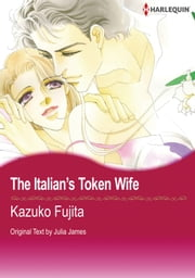 The Italian's Token Wife (Harlequin Comics) - Harlequin Comics ebook by Julia James,Kazuko Fujita