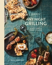 Food52 Any Night Grilling - 60 Ways to Fire Up Dinner (and More) ebook by Paula Disbrowe, Amanda Hesser