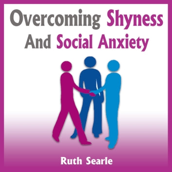 Overcoming Shyness and Social Anxiety - How to Boost Your Social Confidence audiobook by Ruth Searle