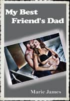 My Best Friend's Dad ebook by Marie James