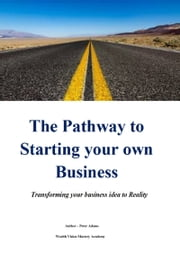 The Pathway to Starting your own Business ebook by Peter Adams