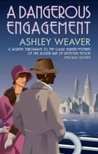 A Dangerous Engagement - Glamour and murder in Prohibition New York ebook by Ashley Weaver