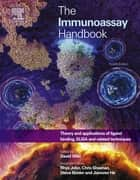 The Immunoassay Handbook - Theory and Applications of Ligand Binding, ELISA and Related Techniques ebook by David Wild