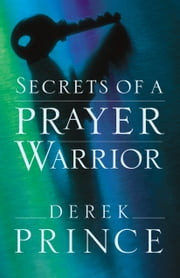Secrets of a Prayer Warrior ebook by Derek Prince