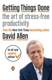 Getting Things Done - The Art of Stress-Free Productivity ebook by David Allen, James Fallows