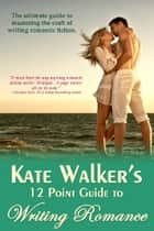Kate Walkers 12 Point Guide To Writing Romance - An Emerald Guide ebook by Kate Walker