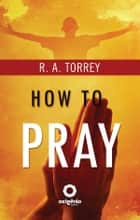 How To Pray ebook by Editora Oxigênio