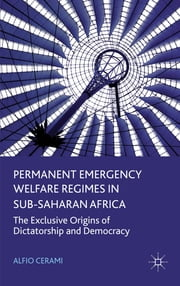 Permanent Emergency Welfare Regimes in Sub-Saharan Africa - The Exclusive Origins of Dictatorship and Democracy ebook by Alfio Cerami