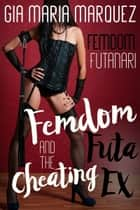 Femdom Futa and the Cheating Ex ebook by Gia Maria Marquez