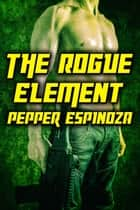 The Rogue Element ebook by Pepper Espinoza