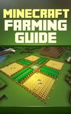 Minecraft Farming Guide: The Ultimate Guide To Farming Mob,Iron, Villagers, Wheat And More! ebook by Unknown
