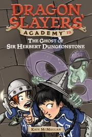 The Ghost of Sir Herbert Dungeonstone #12 ebook by Kate McMullan,Bill Basso