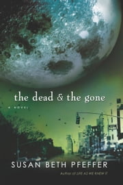The Dead and The Gone - Life As We Knew It Series, Book 2 ebook by Susan Beth Pfeffer