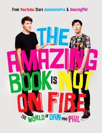 The Amazing Book Is Not on Fire - The World of Dan and Phil ebook by Dan Howell,Phil Lester