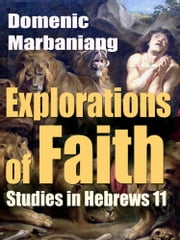 Explorations of Faith: Studies in Hebrews 11 ebook by Domenic Marbaniang