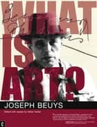 What is Art? - Conversation with Joseph Beuys ebook by Joseph Beuys, Volker Harlan