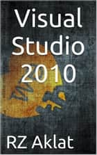 Visual Studio 2010 ebook by RZ Aklat