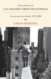 Nueva historia de las grandes crisis financieras - Una perspectiva global, 1873-2008 ebook by Carlos Marichal