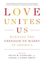 Love Unites Us - Winning the Freedom to Marry in America ebook by Kevin Cathcart,Leslie Gabel-Brett