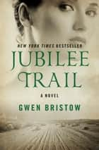 Jubilee Trail - A Novel ebook by Gwen Bristow