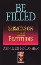 Be Filled ebook by Arthur Lee McClanahan