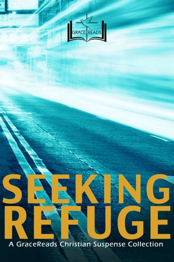 Seeking Refuge - 5 Christian Suspense Novels from Today's Bestselling Authors ebook by Alana Terry,GraceReads,Chautona Havig,Traci Wooden,JL Crosswhite,Sarah Smith