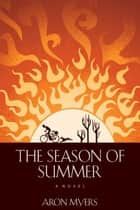 The Season of Summer ebook by Aron Myers