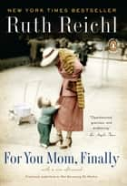 For You Mom, Finally ebook by Ruth Reichl