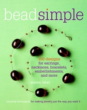 Bead Simple - Essential Techniques for Making Jewelry Just the Way You Want It ebook by Susan Beal