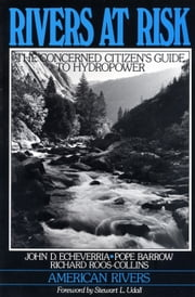 Rivers at Risk - Concerned Citizen's Guide To Hydropower ebook by John Echeverria,Pope Barrow,Richard Roos-Collins,American Rivers
