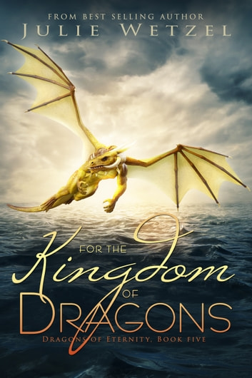 For the Kingdom of Dragons ebook by Julie Wetzel