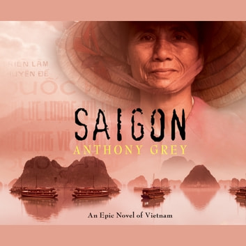 Saigon - An Epic Novel of Vietnam audiobook by Anthony Grey