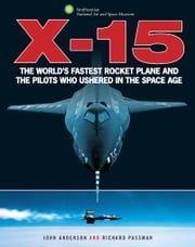 X-15 - The World's Fastest Rocket Plane and the Pilots Who Ushered in the Space Age ebook by John Anderson,Richard Passman