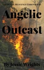 Angelic Outcast ebook by Jessie Wrights