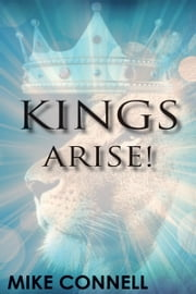 Kings Arise (4 sermons) ebook by Mike Connell