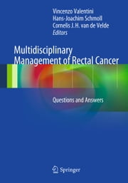 Multidisciplinary Management of Rectal Cancer - Questions and Answers ebook by Vincenzo Valentini,Hans-Joachim Schmoll,Cornelis J. H. van de Velde